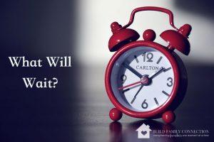 What Will Wait?