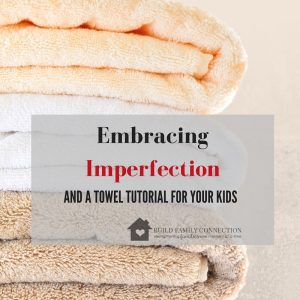 Embracing Imperfection…and a Towel Tutorial