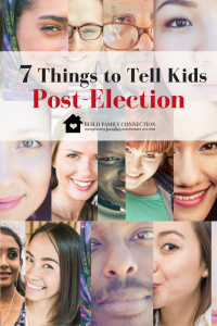 7 Things to Tell Kids Post-Election