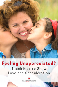 Feeling Unappreciated?  Teach Kids How to Show Love